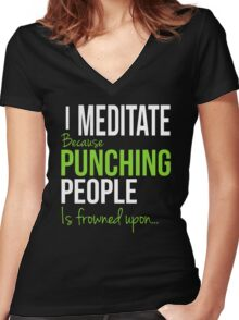 I MEDITATE Because Punching People is frowned upon... Women's Fitted V-Neck T-Shirt