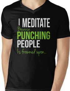 I MEDITATE Because Punching People is frowned upon... Mens V-Neck T-Shirt