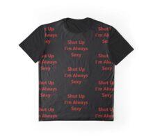 Shut Up. I'm Always Sexy  Graphic T-Shirt