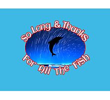 So Long and Thanks for All the Fish Photographic Print