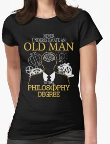 Never Underestimate An Old Man With A Philosophy Degree Womens Fitted T-Shirt