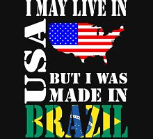 I MAY LIVE IN USA BUT I WAS MADE IN BRAZIL Unisex T-Shirt