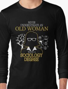 Never Underestimate An Old Woman With A Sociology Degree Long Sleeve T-Shirt