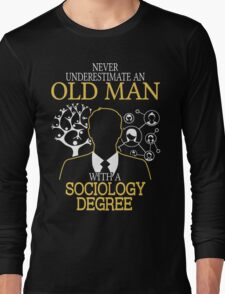 Never Underestimate An Old Man With A Sociology Degree Long Sleeve T-Shirt
