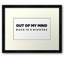 Out of my mind - Back in 5 Minutes Framed Print