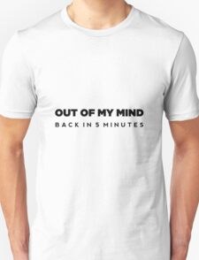Out of my mind - Back in 5 Minutes T-Shirt