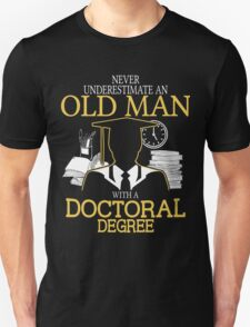Never Underestimate An Old Man With A Doctoral Degree Unisex T-Shirt