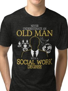 Never Underestimate An Old Man With A Social Work Degree Tri-blend T-Shirt