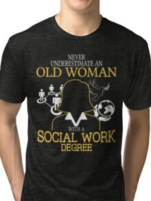 Never Underestimate An Old Woman With A Social Work Degree Tri-blend T-Shirt