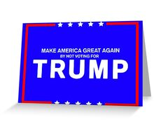 Make America Great Again: By Not Voting For Trump Greeting Card