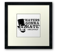 Haters Gonna Hate, Abe Lincoln Framed Print