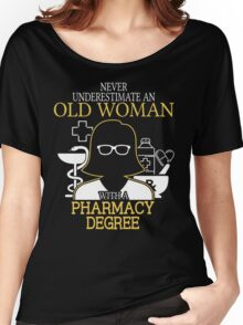 Never Underestimate An Old Woman With A Pharmacy Degree Women's Relaxed Fit T-Shirt