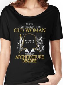 Never Underestimate An Old Woman With An Architecture Degree Women's Relaxed Fit T-Shirt