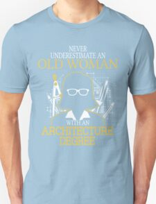 Never Underestimate An Old Woman With An Architecture Degree Unisex T-Shirt