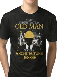 Never Underestimate An Old Man With An Architecture Degree Tri-blend T-Shirt