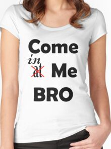 Come At Me Bro! Women's Fitted Scoop T-Shirt
