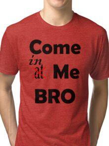 Come At Me Bro! Tri-blend T-Shirt
