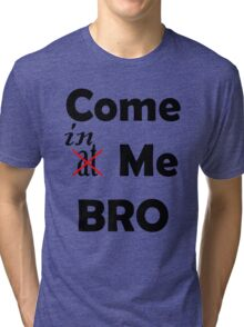 Come At Me Bro! Tri-blend T-Shirt