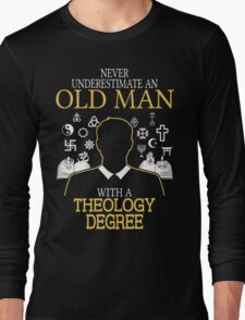 Never Underestimate An Old Man With A Theology Degree Long Sleeve T-Shirt