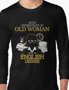 Never Underestimate An Old Woman With An English Degree Long Sleeve T-Shirt