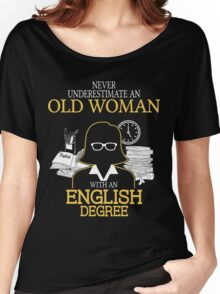 Never Underestimate An Old Woman With An English Degree Women's Relaxed Fit T-Shirt