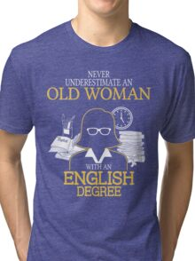 Never Underestimate An Old Woman With An English Degree Tri-blend T-Shirt
