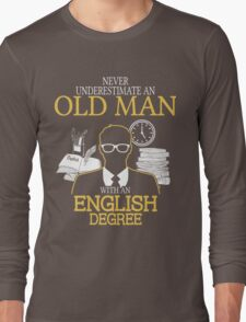 Never Underestimate An Old Man With An English Degree Long Sleeve T-Shirt