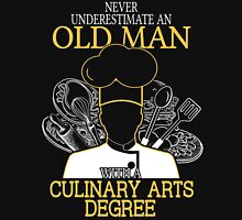 Never Underestimate An Old Man With A Culinary Arts Degree-cooking t shirts Unisex T-Shirt