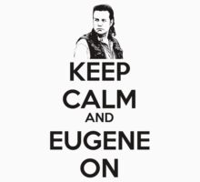 KEEP CALM AND EUGENE ON Kids Tee