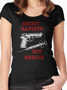 Shoot Rapists Not Heroin Women's Fitted Scoop T-Shirt