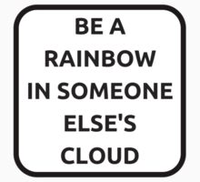 BE A RAINBOW IN SOMEONE'S CLOUD One Piece - Short Sleeve
