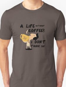 life without coffee T-Shirt
