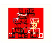 In The Future There Are No Dogs Art Print