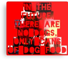 In The Future There Are No Dogs Metal Print