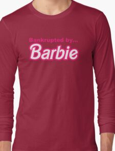 Bankrupted by... BARBIE Long Sleeve T-Shirt