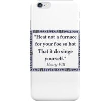 Heat Not a Furnace - Shakespeare iPhone Case/Skin