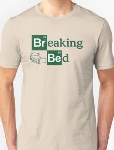 Breaking Bed! Unisex T-Shirt