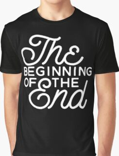 The Beginning Of The End Graphic T-Shirt
