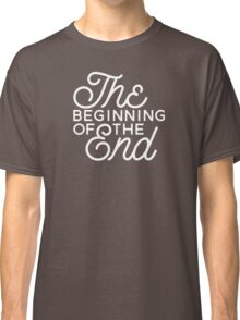 The Beginning Of The End Classic T-Shirt