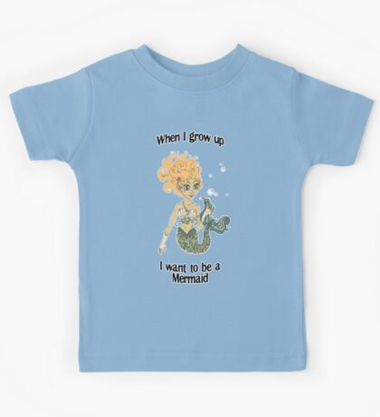 When I grow up, I want to be a mermaid! Kids Tee