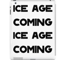 Ice Age Coming -Black iPad Case/Skin
