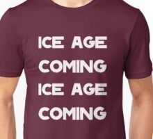 Ice Age Coming -White Unisex T-Shirt