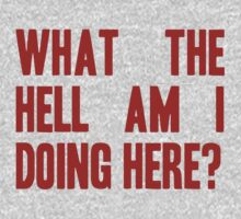 What The Hell Am I Doing Here? -Headline Kids Tee