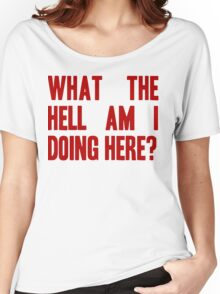 What The Hell Am I Doing Here? -Headline Women's Relaxed Fit T-Shirt