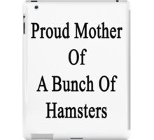 Proud Mother Of A Bunch Of Hamsters  iPad Case/Skin
