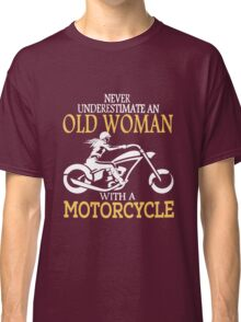 never underestimate an old woman with a motorcycle Classic T-Shirt