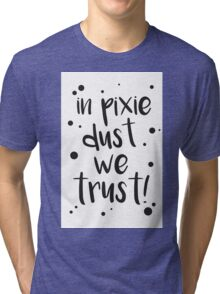 pixie dust! Tri-blend T-Shirt