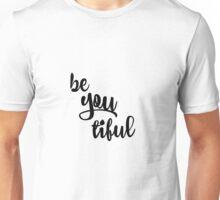 Inspirational: Be You tiful  Unisex T-Shirt