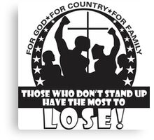 Those Who Don't Stand Up Have The Most To Lose! Canvas Print