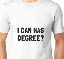 Can Has Degree Unisex T-Shirt